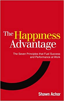 Happiness Advantage: The Seven Principles That Fuel Success and ...