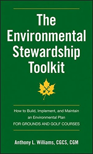 The Environmental Stewardship Toolkit: How to Build, Implement and Maintain an Environmental Plan for Grounds and Golf Courses