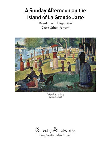 A Sunday Afternoon on the  Island of La Grande Jatte Cross Stitch Pattern - Georges Seurat: Regular and Large Print Cross Stitch Chart (Cross Stitch Charts)