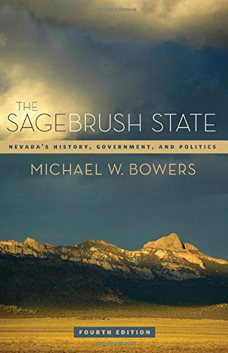 The Sagebrush State, 4th Ed: Nevada's History, Government, and Politics (Shepperson Series in Nevada History)