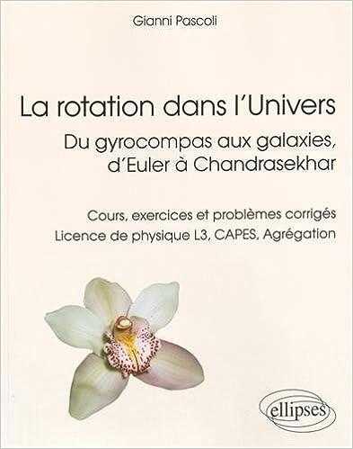 Livre gratuits en ligne La Rotation Dans l'Univers du Gyrocompas aux Galaxies d'Euler à Chandrasekhar Cours Exercices et Problèmes Corrigés Licence de Physique L3 CAPES Agrégation epub, pdf