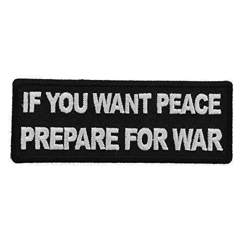 (If You Want Peace Prepare for War Patch - 4x1.5 inch. Embroidered Iron on Patch)