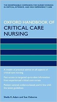 Oxford Handbook of Critical Care Nursing (Oxford Handbooks in Nursing) by Sheila K Adam (27-Aug-2009)