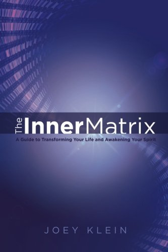 The Inner Matrix: A Guide to Transforming Your Life and Awakening Your Spirit