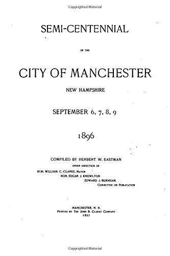 Semi-Centennial of the City of Manchester, New Hampshire September 6, 7, 8, 9, 1896 pdf epub
