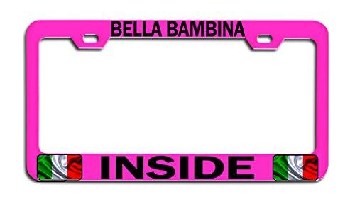 Makoroni - BELLA BAMBINA INSIDE Italian Italy Pn Metal Car SUV Truck License Plate Frame, License Tag Holder
