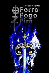 No Ferro, no Fogo, no Fim (Portuguese Edition)