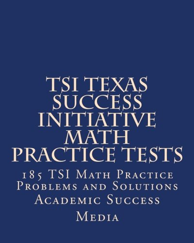 TSI Texas Success Initiative Math Practice Tests: 185 TSI Math Practice Problems and Solutions