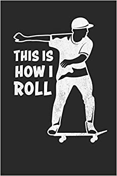 Book's Cover of This is How I roll: Funny Skateboarder Journal, Composition Notebook for Skateboard lovers. Wide Ruled Blank Lined. Diary, Notepad. 6