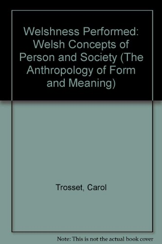 Welshness Performed: Welsh Concepts of Person and Society (The Anthropology of Form and Meaning)