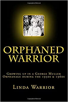 Orphaned Warrior: Growing up in a George Muller Orphanage during the 1950s and 1960s