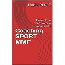 Coaching SPORT MMF: Devenez la maman que vous rêviez (French Edition)