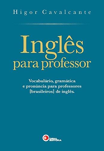 Inglês Para Professor. Vocabulário, Gramática e Pronúncia Para Professores [Brasileiros] de Inglês - Volume 1