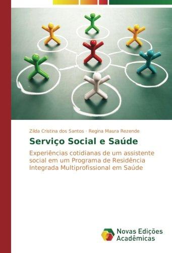 Serviço Social e Saúde: Experiências cotidianas de um assistente social em um Programa de Residência Integrada Multiprofissional em Saúde (Portuguese Edition) PDF