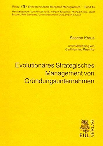 Evolutionäres Strategisches Management von Gründungsunternehmen (FGF Entrepreneurship-Research Monographien)