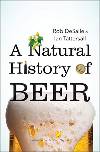 A Natural History of Beer by Rob DeSalle, Ian Tattersall