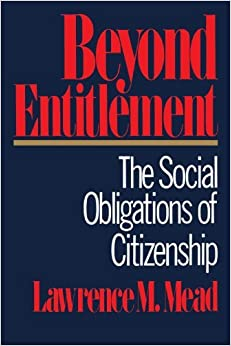 Beyond Entitlement: The Social Obligations of Citizenship by Lawrence M. Mead (2001-03-28)