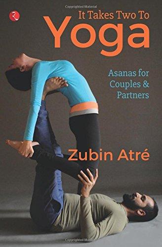 It Takes Two To Yoga Asanas For Couples Partners Zubin Atre 9788129139672 Amazon Books