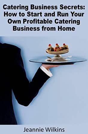 Which of the following is the best way to get your catering business started?