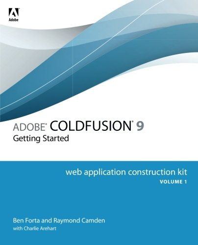 Adobe ColdFusion 9 Web Application Construction Kit, Volume 1: Getting Started by Adobe Press