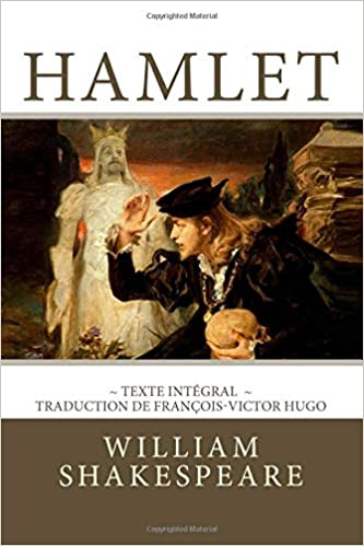 hamlet edition intgrale traduction de franois victor hugo french edition