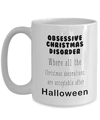 Obsessive Christmas Disorder Mug - obsessive christmas disorder - Where all the Christmas decorations are acceptable after Halloween. - Funny Gift ide -