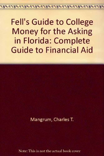 Fell's Guide to College Money for the Asking in Florida by Mangnum Charles T. (1990-05-01) Paperback