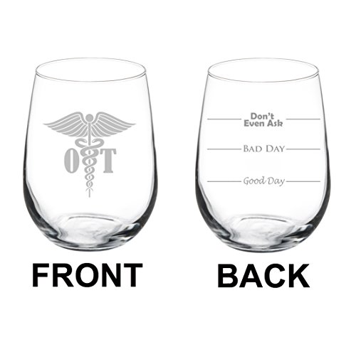Wine Glass Goblet Two Sided Good Day Bad Day Don't Even Ask OT Occupational Therapy Therapist (17 oz Stemless)