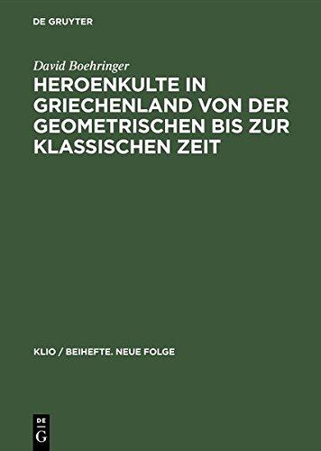 Heroenkulte in Griechenland von der geometrischen bis zur klassischen Zeit (Klio - Beitrage Zur Alten Geschichte. Beihefte. Neue Folge) (German Edition)