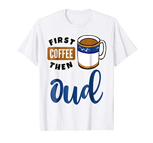 First Coffee Then Oud Music Lover Coffee Mug T-Shirt