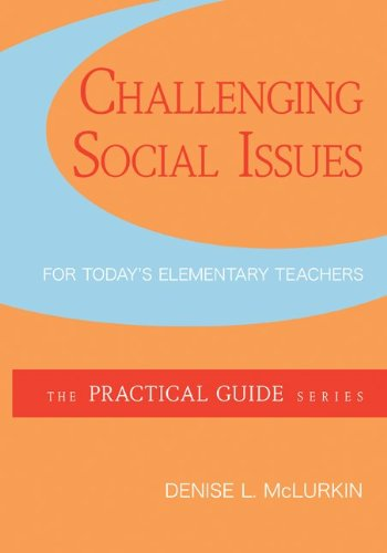 Challenging Social Issues for Today's Elementary Teachers (The Practical Guide Series)