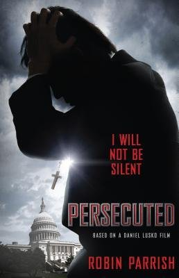 { [ PERSECUTED: I WILL NOT BE SILENT ] } Parrish, Robin ( AUTHOR ) May-06-2014 Paperback