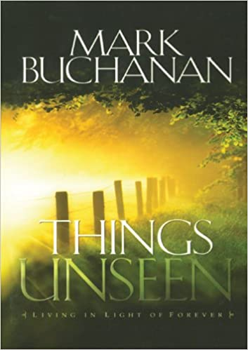Things Unseen: Living with Eternity in Your Heart