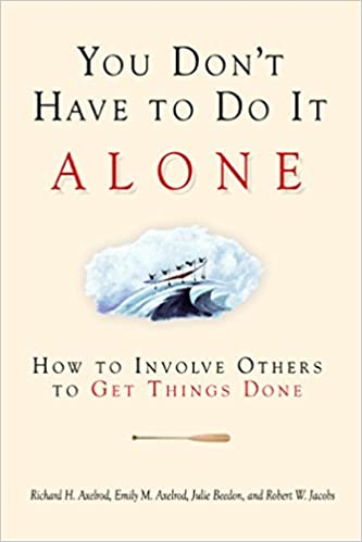 You Dont Have to Do It Alone How to Involve Others to Get Things Done