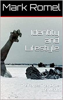 Identity and Lifestyle: The Forces That Drive the World by [Romel, Mark]