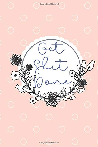 Get Sh*t Done 100 Blank Pages Notebook Journal
