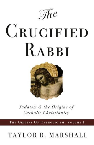 The crucified rabbi judaism and the origins of catholic the crucified rabbi judaism and the origins of catholic christianity the origins of catholicism fandeluxe Images
