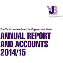 The Youth Justice Board for England and Wales annual report and accounts 2014/15 (House of Commons Papers)
