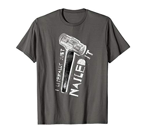 (I Literally Just Nailed It T-Shirt (Craftsmen or)