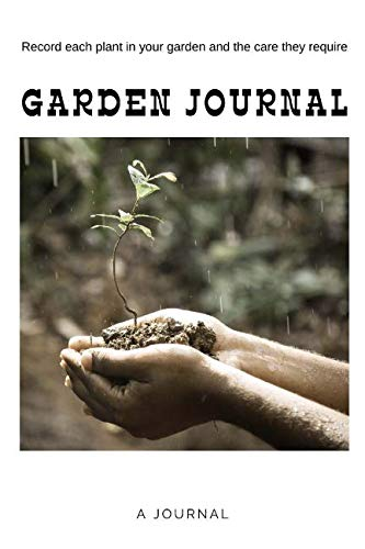 "Garden Journal - 100 pages - 6"" x 9"": Record each plant in your garden and the care they require"