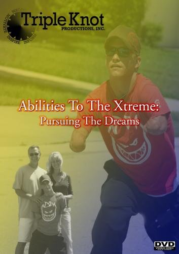 Abilities To The Xtreme: Pursuing The Dreams (Xtreme Motivation)