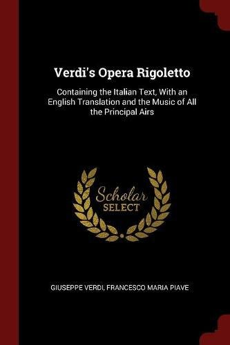Verdi's Opera Rigoletto: Containing the Italian Text, With an English Translation and the Music of All the Principal Airs pdf epub