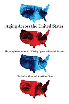 Book Aging Across the United States: Matching Needs to States' Differing Opportunities and Services by Charles Lockhart (2013-03-21)