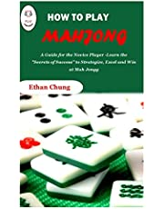 """HOW TO PLAY MAHJONG: A Guide for the Novice Player -Learn the """"Secrets of Success"""" to Strategize, Excel and Win at Mah Jongg"""