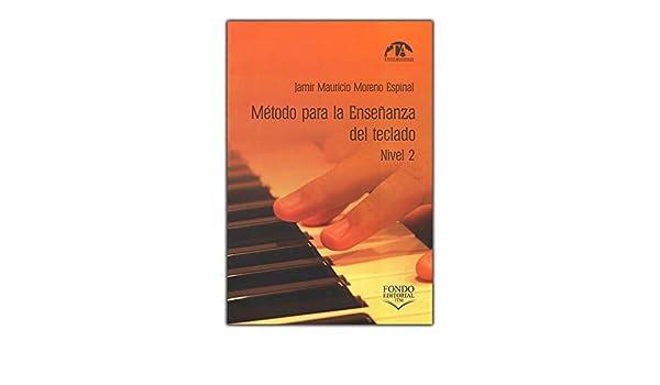 Método para la enseñanza del teclado. Nivel 2: Jamir Mauricio Moreno Espinal: 9790801633040: Amazon.com: Books