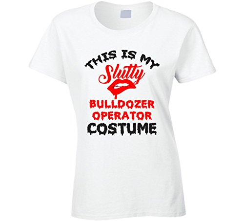 This is My Slutty Bulldozer Operator Costume Halloween T Shirt XL White
