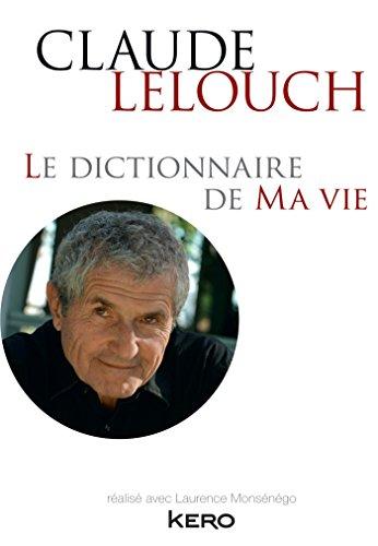 Le dictionnaire de ma vie - Claude Lelouch (French Edition)