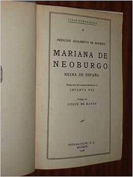 MARIANA DE NEOBURGO - Reina de España: Amazon.es: Príncipe Adalberto de Baviera: Libros