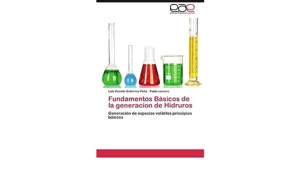 Fundamentos Básicos de la generacion de Hidruros: Generación de especies volátiles principios básicos (Spanish Edition): Luis Vicente Gutierrez Peña, ...
