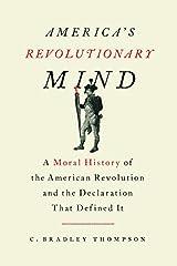 America's Revolutionary Mind is the first major reinterpretation of the American Revolution since the publication of Bernard Bailyn's The Ideological Origins of the American Revolution and Gordon S. Wood's The Creation of the American ...